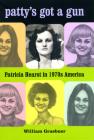 Patty's Got a Gun: Patricia Hearst in 1970s America Cover Image