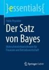 Der Satz Von Bayes: Wahrscheinlichkeitstheorie Für Finanzen Und Betriebswirtschaft (Essentials) Cover Image