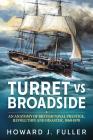 Turret Versus Broadside: An Anatomy of British Naval Prestige, Revolution and Disaster 1860-1870 (Wolverhampton Military Studies) Cover Image
