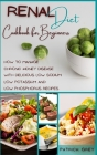 Renal Diet Cookbook for Beginners: How to Manage Chronic Kidney Disease with Delicious Low Sodium, Low Potassium and Low Phosphorus Recipes Cover Image
