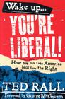 Wake Up, You're Liberal!: How We Can Take America Back from the Right Cover Image