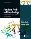 Functional Foods and Biotechnology: Sources of Functional Foods and Ingredients (Food Biotechnology) Cover Image