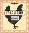 Fried & True: More than 50 Recipes for America's Best Fried Chicken and Sides: A Cookbook Cover Image