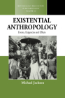Existential Anthropology: Events, Exigencies, and Effects (Methodology & History in Anthropology #11) Cover Image
