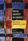 Racial Identity in Context: The Legacy of Kenneth B. Clark Cover Image
