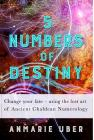 5 Numbers of Destiny: Change Your Fate - Using the Lost Art of Ancient Chaldean Numerology Cover Image