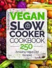 Vegan Slow Cooker Cookbook: 250 Amazing Vegan Diet Recipes Cover Image