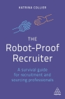 The Robot-Proof Recruiter: A Survival Guide for Recruitment and Sourcing Professionals Cover Image