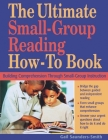 The Ultimate Small-Group Reading How-To Book: Building Comprehension Through Small-Group Instruction Cover Image