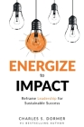 Energize to Impact: Reframe Leadership for Sustainable Success Cover Image