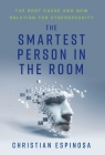 The Smartest Person in the Room: The Root Cause and New Solution for Cybersecurity Cover Image