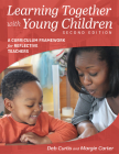 Learning Together with Young Children, Second Edition: A Curriculum Framework for Reflective Teachers Cover Image