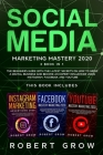 Social Media Marketing Mastery 2020: 3 BOOK IN 1 - The beginners guide with the latest secrets on how to grow a digital business and become an expert Cover Image