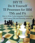 DIY TI Do It Yourself TI Processes for IBM TM1 and PA: How to Write Turbo Integrator Processes for IBM Cognos TM1 and Planning Analytics Cover Image