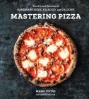 Mastering Pizza: The Art and Practice of Handmade Pizza, Focaccia, and Calzone [A Cookbook] Cover Image