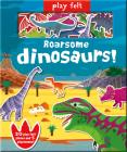 Play Felt Roarsome Dinosaurs! (Soft Felt Play Books) Cover Image