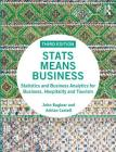 STATS Means Business: Statistics and Business Analytics for Business, Hospitality and Tourism Cover Image