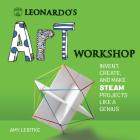 Leonardo's Art Workshop: Invent, Create, and Make STEAM Projects like a Genius (Leonardo's Workshop) Cover Image