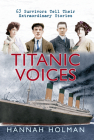 Titanic Voices: 63 Survivors Tell Their Extraordinary Stories Cover Image