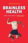 Brainless Health: Simple Health Habits for Smart People Cover Image