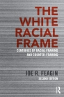 The White Racial Frame: Centuries of Racial Framing and Counter-Framing Cover Image