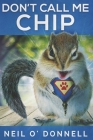 Don't Call Me Chip: Large Print Edition Cover Image
