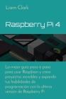 Raspberry Pi 4: La mejor guía paso a paso para usar Raspbian y crear proyectos increíbles y expandir tus habilidades de programación c Cover Image
