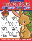 How to Draw Animals for Kids: How to Draw for Kids Simple Step-by-Step illustrations - (Activity Books for Kids Ages 3-5,5-7,6-8) Easy for Kids to D Cover Image