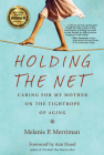 Holding the Net: Caring for My Mother on the Tightrope of Aging Cover Image