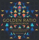 The Golden Ratio Coloring Book: And Other Mathematical Patterns Inspired by Nature and Art Cover Image