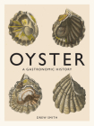 Oyster: A Gastronomic History (with Recipes) Cover Image