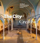 The City Creative: The Rise of Urban Placemaking in Contemporary America Cover Image