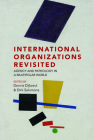 International Organizations Revisited: Agency and Pathology in a Multipolar World Cover Image