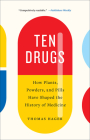 Ten Drugs: How Plants, Powders, and Pills Have Shaped the History of Medicine Cover Image