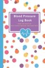 Blood Pressure Log Book - Track and Monitor Daily Blood Pressure and Heart Rate: Keep accurate, up-to-date and regular records of your Blood Pressure Cover Image