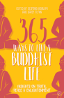 365 Ways to Live a Buddhist Life: Insights on Truth, Peace and Enlightenment Cover Image