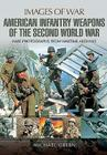 American Infantry Weapons of the Second World War (Images of War) Cover Image