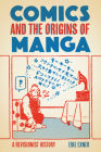 Comics and the Origins of Manga: A Revisionist History Cover Image
