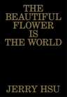 The Beautiful Flower Is the World Cover Image