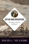 Captain Cook Rediscovered: Voyaging to the Icy Latitudes Cover Image