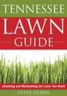 The Tennessee Lawn Guide: Attaining and Maintaining the Lawn You Want (Guide to Midwest and Southern Lawns) Cover Image