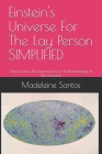 Einstein's Universe For The Lay Person SIMPLIFIED: How Einstein Revolutionized our Understanding of the Universe Cover Image