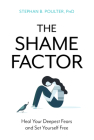 The Shame Factor: Heal Your Deepest Fears and Set Yourself Free Cover Image