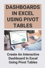 Dashboards In Excel Using Pivot Tables: Create An Interactive Dashboard In Excel Using Pivot Tables: Excel Pivottables Training Cover Image