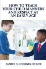How To Teach Your Child Manners And Respect At An Early Age: Family Guidelines On Life: Teach Your Child Good Manners Quotes Cover Image