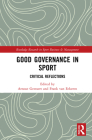 Good Governance in Sport: Critical Reflections (Routledge Research in Sport Business and Management) Cover Image