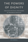 The Powers of Dignity: The Black Political Philosophy of Frederick Douglass Cover Image