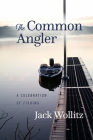 The Common Angler: A Celebration of Fishing Cover Image