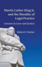 Martin Luther King Jr. and the Morality of Legal Practice Cover Image
