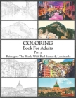 Coloring Book For Adults Part 3: High Resolution Framed Illustrations Featuring Real Places From All Over The World, Helpful Affordable Stress Relievi Cover Image